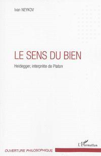 Le sens du bien : Heidegger, interprète de Platon