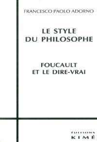 Le style du philosophe : Foucault et le dire vrai