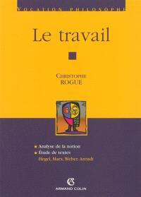 Le travail : analyse de la notion, études de textes (Hegel, Marx, Weber, Arendt)