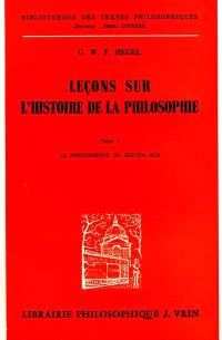 Leçons sur l'histoire de la philosophie. Volume 5, La Philosophie du Moyen Age