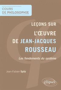 Leçons sur l'oeuvre de Jean-Jacques Rousseau : les fondements du système