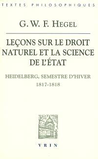 Leçons sur le droit naturel et la science de l'Etat (Heidelberg, semestre d'hiver 1817-1818); Suivi de Remarques sur l'Introduction aux leçons de 1818-1819