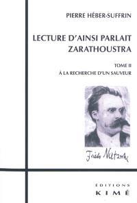 Lecture d'Ainsi parlait Zarathoustra. Volume 2, A la recherche d'un sauveur