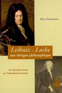 Leibniz-Locke : une intrigue philosophique : les Nouveaux Essais sur l'entendement humain