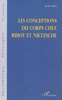 Les conceptions du corps chez Ribot et Nietzsche : à partir des Fragments posthumes de Nietzsche, de la Revue philosophique de la France et de l'étranger et de la Recherche-Nietzsche