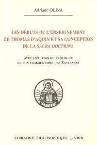 Les débuts de l'enseignement de Thomas d'Aquin et sa conception de la sacra doctrina : avec l'édition du prologue de son commentaire des Sentences