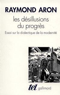 Les désillusions du progrès : essai sur la dialectique de la modernité