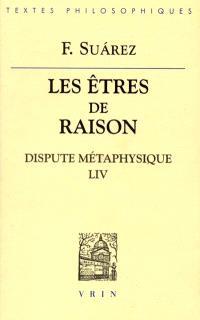 Les êtres de raison : dispute métaphysique LIV