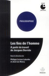 Les fins de l'homme : à partir du travail de Jacques Derrida