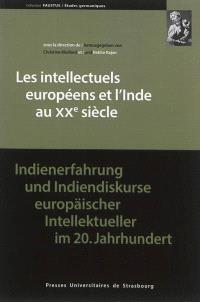 Les intellectuels européens et l'Inde au XXe siècle = Indienerfahrung und Indiendiskurse europäischer Intellektueller im 20. Jahrhundert