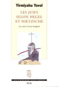 Les Juifs selon Hegel et Nietzsche : la clef d'une énigme