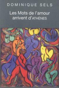 Les mots de l'amour arrivent d'Athènes : vocabulaire de l'amour dans Le banquet de Platon : étude pour le plaisir; Suivi de Portrait de Socrate