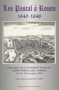 Les Pascal à Rouen : 1640-1648 : colloque de l'Université de Rouen, 17-19 nov. 1999