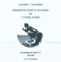 Les paysages de l'esprit. Volume 2, Friedrich Nietzsche et Sils-Maria ou L'éternel retour : 1881-1888