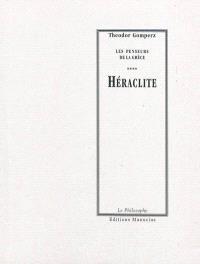Les penseurs de la Grèce : histoire de la philosophie antique. Volume 4, Héraclite