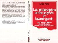 Les Philosophes entre le lycée et l'avant-garde : les métamorphoses de la philosophie dans la France d'aujourd'hui
