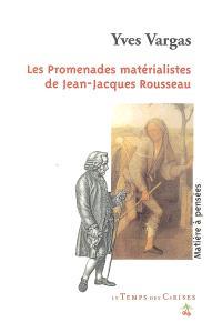 Les promenades matérialistes de Jean-Jacques Rousseau