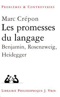 Les promesses du langage : Benjamin, Heidegger, Rosenzweig