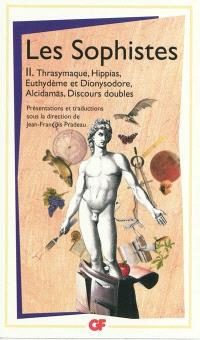 Les sophistes. Volume 2, Thrasymaque, Hippias, Euthydème et Dionysodore, Alcidamas, discours doubles