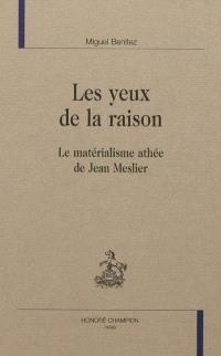 Les yeux de la raison : le matérialisme athée de Jean Meslier