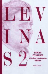 Levinas. Volume 2, Parole et silence : et autres conférences inédites au Collège philosophique