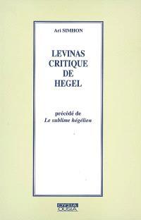 Levinas critique de Hegel; Précédé de Le sublime hégélien