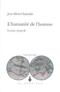 Levinas vivant. Volume 2, L'humanité de l'homme