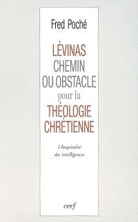 Levinas, chemin ou obstacle pour la théologie chrétienne ? : l'hospitalité des intelligences