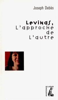 Levinas, l'approche de l'autre : lire Emmanuel Levinas au coeur des banlieues