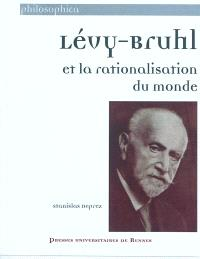 Lévy-Bruhl et la rationalisation du monde