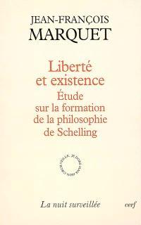 Liberté et existence : étude sur la formation de la philosophie de Schelling