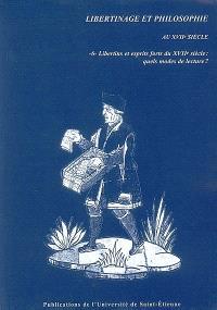 Libertinage et philosophie au XVIIe siècle. Volume 6, Libertins et esprits forts du XVIIe siècle : quels modes de lecture ?