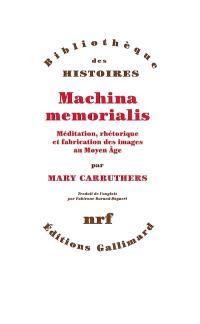 Machina memorialis : méditation, rhétorique et fabrication des images au Moyen Age