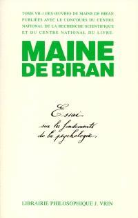 Maine de Biran, oeuvres. Volume 7, Essai sur les fondements de la psychologie