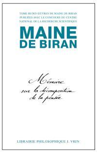 Maine de Biran, oeuvres. Volume 3, Mémoire sur la décomposition de la pensée; Mémoire sur les rapports de l'idéologie et des mathématiques
