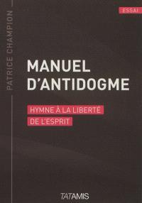 Manuel d'antidogme : hymne à la liberté de l'esprit
