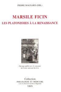 Marsile Ficin : les platonismes à la Renaissance