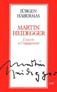 Martin Heidegger : l'oeuvre et l'engagement