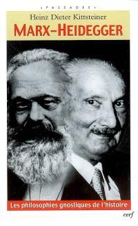 Marx-Heidegger : les philosophies gnostiques de l'histoire