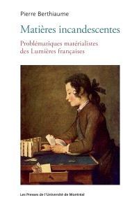 Matières incandescentes  : problématiques matérialistes des Lumières françaises (1650-1780)