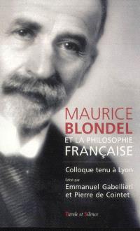 Maurice Blondel et la philosophie française : colloque tenu à Lyon, 24-26 janvier 2005