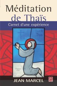 Méditation de Thaïs  : carnet d'une expérience