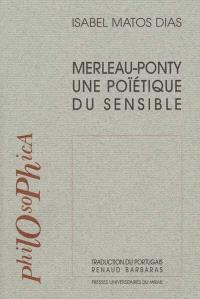Merleau-Ponty : une poïétique du sensible