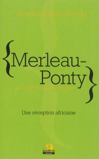 Merleau-Ponty ou La philosophie incarnée : une réception africaine