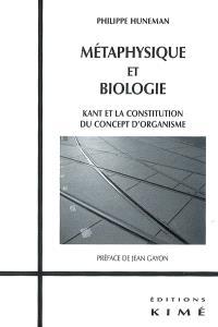 Métaphysique et biologie : Kant et la constitution du concept d'organisme
