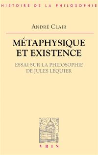 Métaphysique et existence : essai sur la philosophie de Lequier