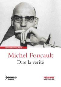 Michel Foucault : dire la vérité