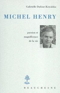 Michel Henry : passion et magnificience de la vie