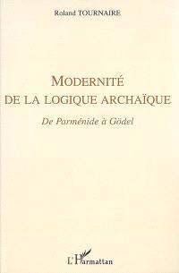 Modernité de la logique archaïque : De Parménide à Gödel