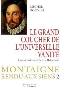 Montaigne rendu aux siens. Volume 2, Le grand couchant de l'universelle vanité : commentaire suivi du livre deux des Essais